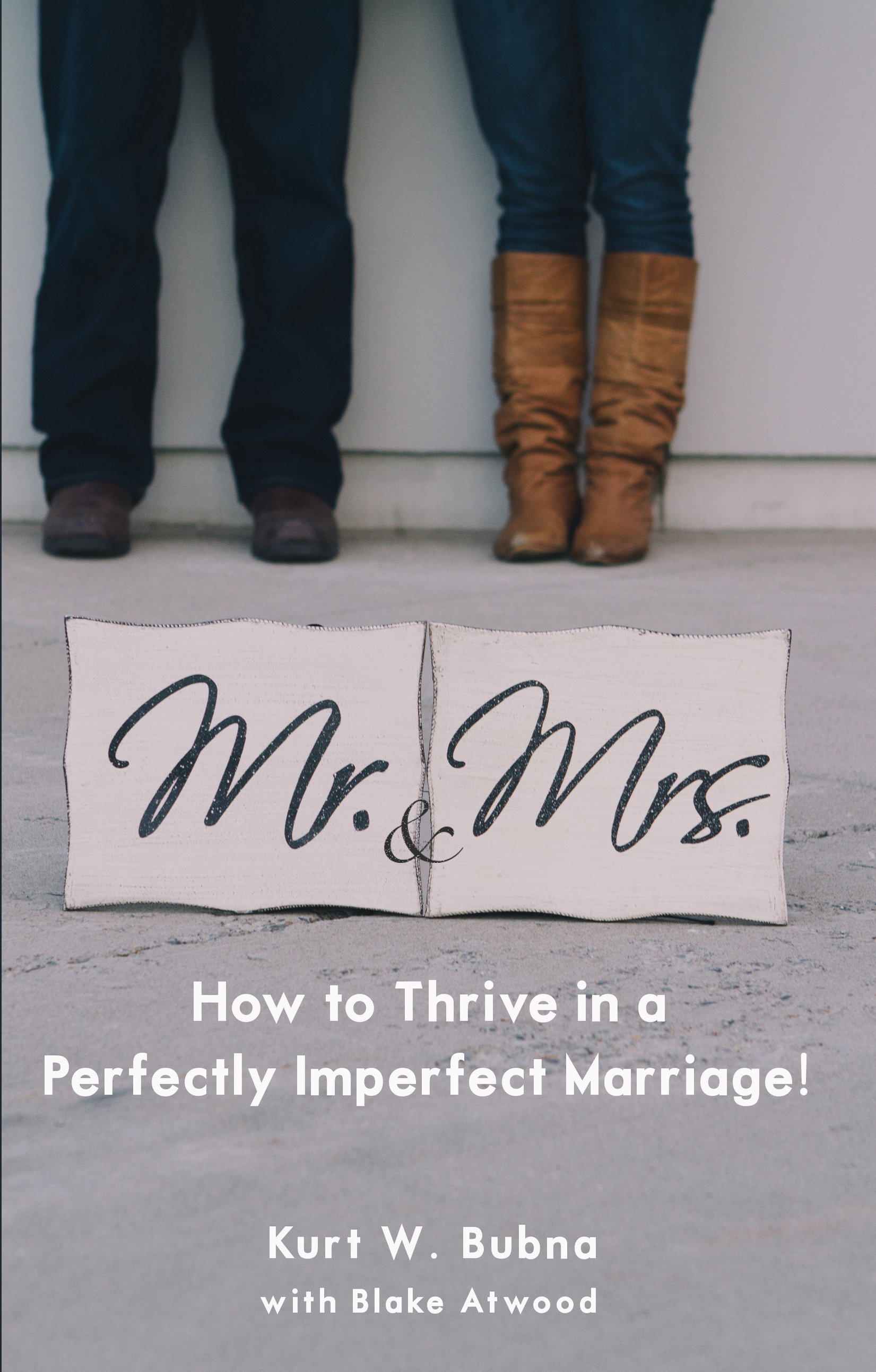 Mr. and Mrs.: How to Thrive in a Perfectly Imperfect Marriage